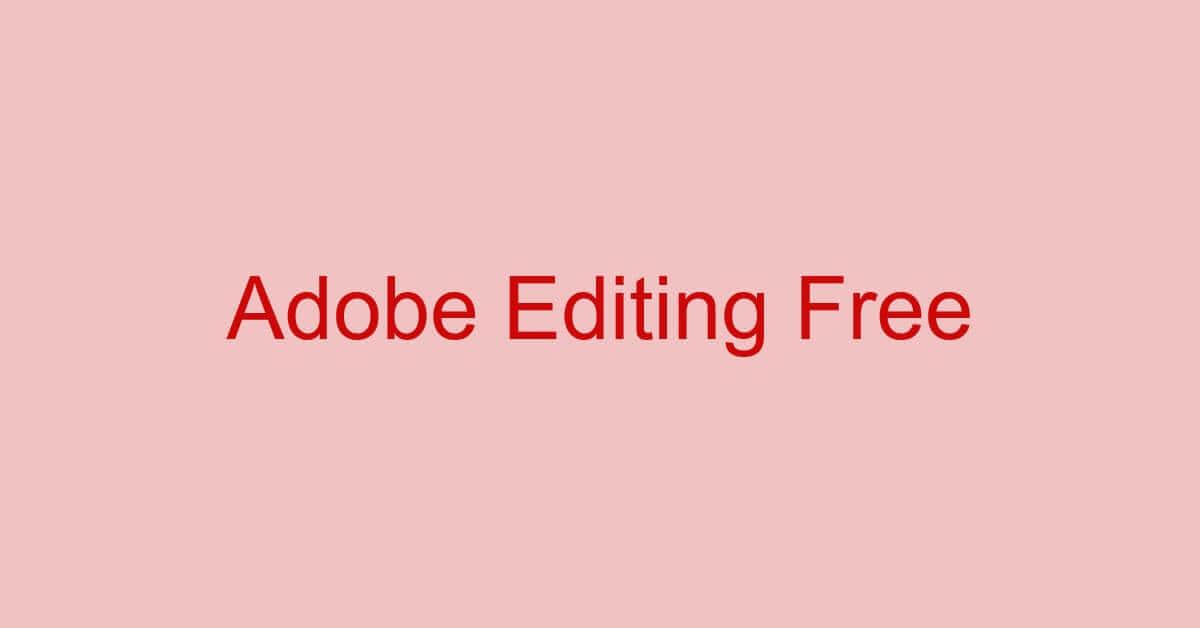 Adobe Acrobatシリーズを使ってPDFを無料で編集する方法