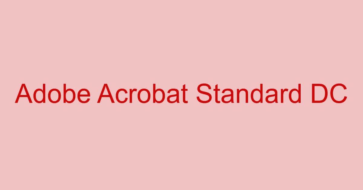Adobe Acrobat Standard DCとは?価格/機能/Proとの違いなどまとめ